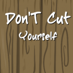 Don't Cut Yourself